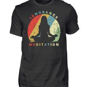 Ignorance Meditation. Vergiss den Wahnsinn um Dich herum und versinke in Meditation - Herren Shirt-16