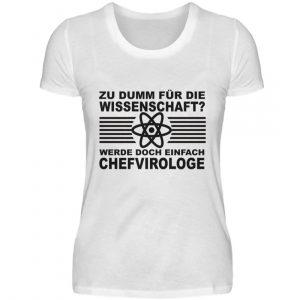 Zu dumm für die Wissenschaft? Werde doch einfach Chefvirologe. Prophezeie einfach - Damenshirt-3