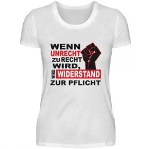 Wenn Unrecht zu Recht wird, wird Widerstand zur PFLICHT. Steh auf und kämpfe mit uns - Damenshirt-3