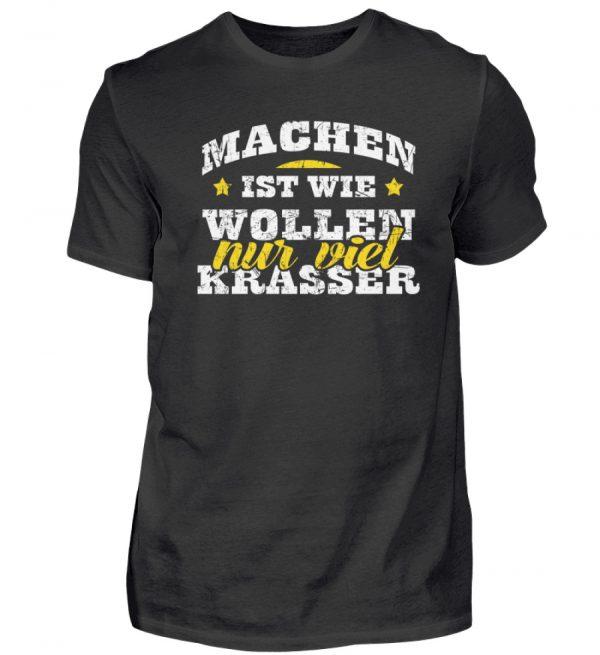 Lustiges Spruch T-Shirt   Machen ist wie wollen, nur viel krasser   Design Shirt witzig - Herren Shirt-16