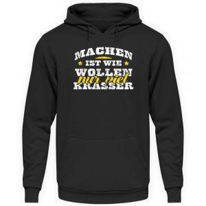 Lustiges Spruch T-Shirt | Machen ist wie wollen, nur viel krasser | Design Shirt witzig - Unisex Kapuzenpullover Hoodie-1624