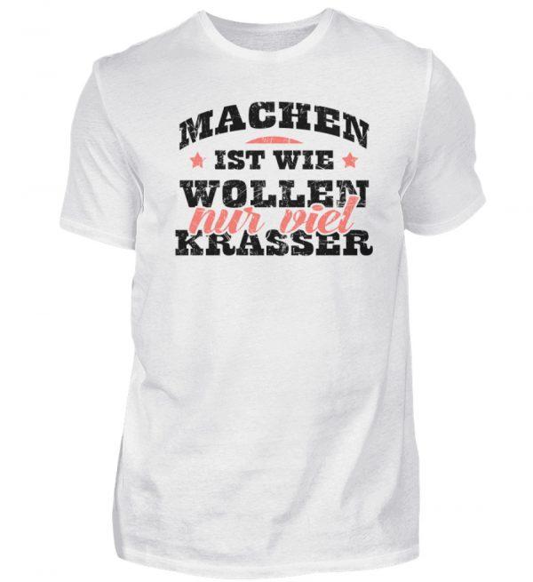 Lustiges Spruch T-Shirt | Machen ist wie wollen, nur viel krasser | Design Shirt witzig - Herren Shirt-3