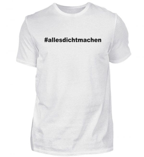 Alles dicht machen. Coole Geschenkidee für den Widerstand - Herren Shirt-3