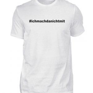 Ich mach da nicht mit. Coole Geschenkidee für den Widerstand - Herren Shirt-3